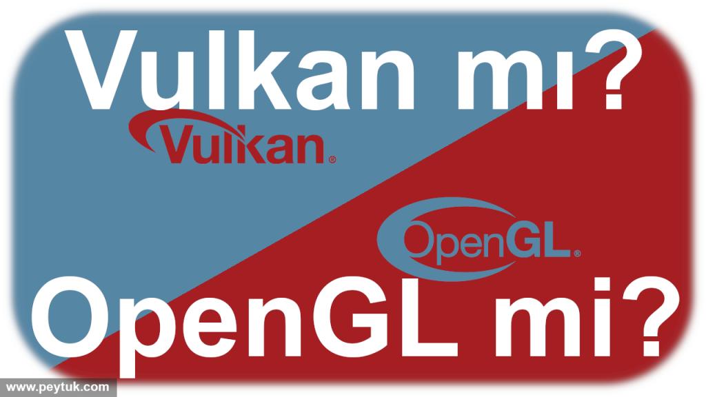 OpenGL mi Vulkan mı? Farkları neler?